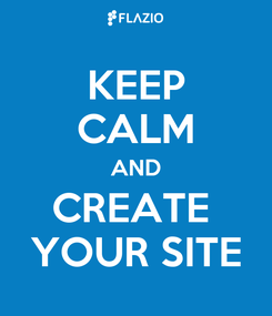 Poster: KEEP CALM AND CREATE  YOUR SITE