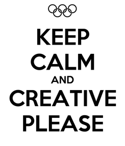 Poster: KEEP CALM AND CREATIVE PLEASE