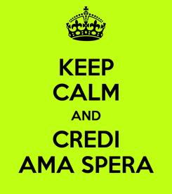 Poster: KEEP CALM AND CREDI AMA SPERA