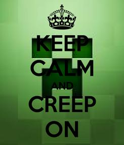 Poster: KEEP CALM AND CREEP ON