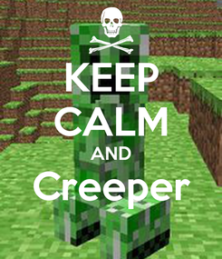 Poster: KEEP CALM AND Creeper