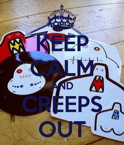 Poster: KEEP CALM AND CREEPS OUT
