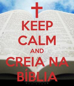 Poster: KEEP CALM AND CREIA NA BÍBLIA