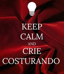 Poster: KEEP CALM AND CRIE COSTURANDO