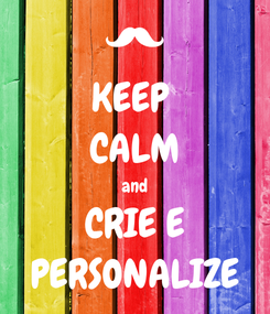 Poster: KEEP  CALM and CRIE E PERSONALIZE
