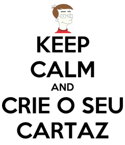 Poster: KEEP CALM AND CRIE O SEU CARTAZ