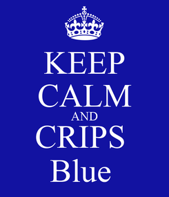 Poster: KEEP CALM AND CRIPS  Blue