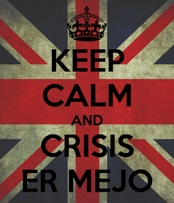 Poster: KEEP CALM AND CRISIS ER MEJO