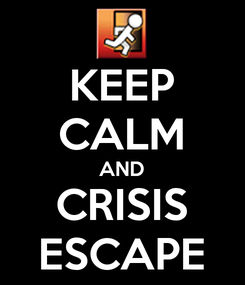 Poster: KEEP CALM AND CRISIS ESCAPE