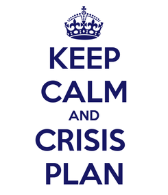 Poster: KEEP CALM AND CRISIS  PLAN