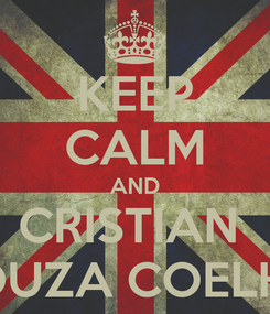 Poster: KEEP CALM AND CRISTIAN  SOUZA COELHO