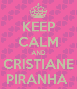 Poster: KEEP CALM AND CRISTIANE PIRANHA