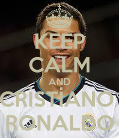 Poster: KEEP CALM AND CRİSTİANO  RONALDO