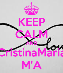 Poster: KEEP CALM AND CristinaMaria M'A