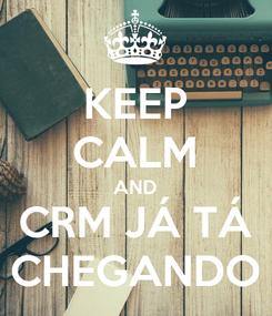 Poster: KEEP CALM AND CRM JÁ TÁ CHEGANDO