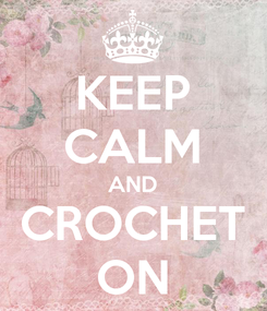 Poster: KEEP CALM AND CROCHET ON