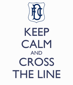 Poster: KEEP CALM AND CROSS THE LINE