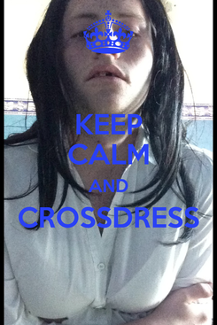 Poster: KEEP CALM AND CROSSDRESS