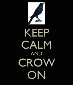 Poster: KEEP CALM AND CROW ON
