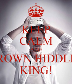 Poster: KEEP CALM AND CROWN HIDDLES KING!