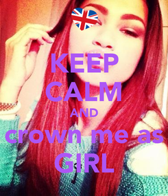 Poster: KEEP CALM AND crown me as GIRL