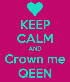 Poster: KEEP CALM AND Crown me QEEN