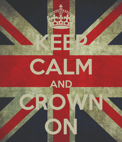 Poster: KEEP CALM AND CROWN ON