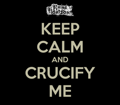 Poster: KEEP CALM AND CRUCIFY ME