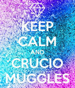 Poster: KEEP CALM AND CRUCIO MUGGLES