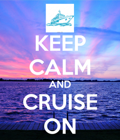 Poster: KEEP CALM AND CRUISE ON