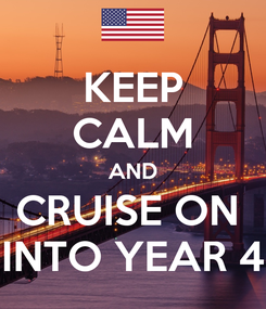 Poster: KEEP CALM AND CRUISE ON  INTO YEAR 4