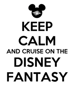 Poster: KEEP CALM AND CRUISE ON THE DISNEY FANTASY