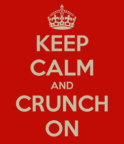 Poster: KEEP CALM AND CRUNCH ON