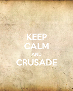 Poster: KEEP CALM AND CRUSADE