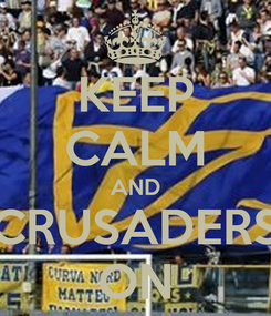 Poster: KEEP CALM AND CRUSADERS ON