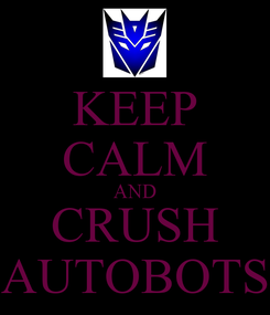 Poster: KEEP CALM AND CRUSH AUTOBOTS