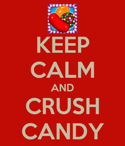 Poster: KEEP CALM AND CRUSH CANDY