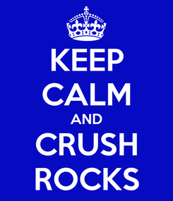 Poster: KEEP CALM AND CRUSH ROCKS