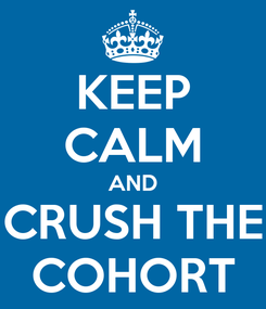 Poster: KEEP CALM AND CRUSH THE COHORT