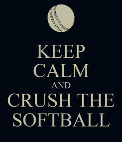 Poster: KEEP CALM AND CRUSH THE SOFTBALL
