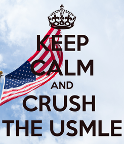 Poster: KEEP CALM AND CRUSH  THE USMLE