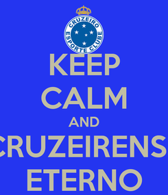 Poster: KEEP CALM AND CRUZEIRENSE ETERNO
