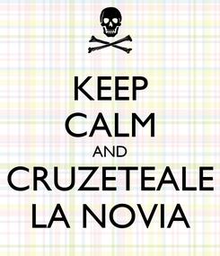 Poster: KEEP CALM AND CRUZETEALE LA NOVIA