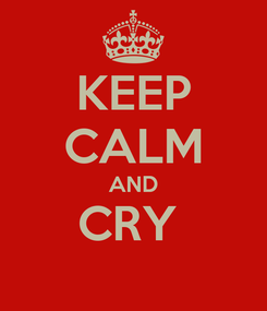 Poster: KEEP CALM AND CRY