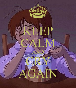 Poster: KEEP CALM AND CRY AGAIN