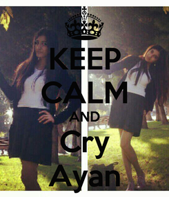 Poster: KEEP CALM AND Cry Ayan