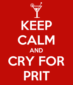 Poster: KEEP CALM AND CRY FOR PRIT