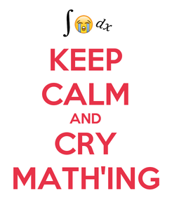 Poster: KEEP CALM AND CRY MATH'ING