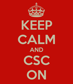 Poster: KEEP CALM AND CSC ON