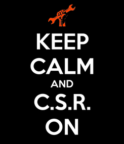 Poster: KEEP CALM AND C.S.R. ON